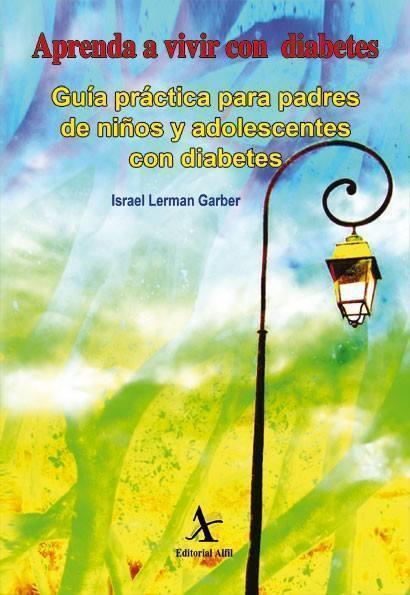Aprenda a vivr con diabetes. Guía práctica para padres de niños y adolescentes con diabetes