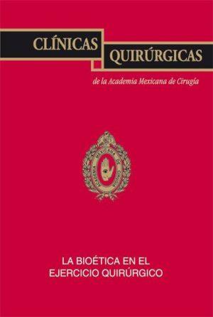 La bioética en el ejercicio quirúrgico (CQAMC Vol. XVI)