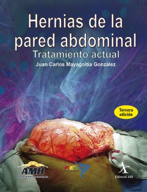 Hernias de la pared abdominal. Tratamiento actual, 3ra. Edición